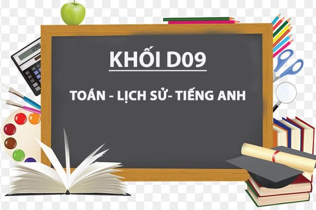 Khối D09 gồm 3 môn Toán - Tiếng Anh - Lịch Sử